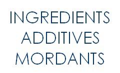 Ingredients, mordants & additives